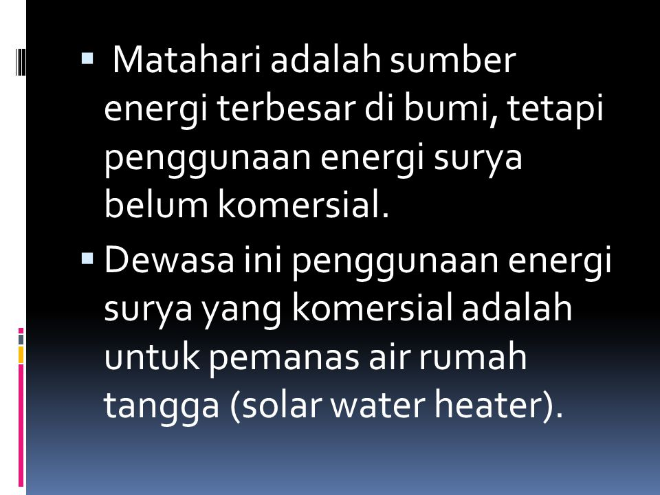 Matahari adalah sumber energi terbesar di bumi, tetapi penggunaan energi surya belum komersial.