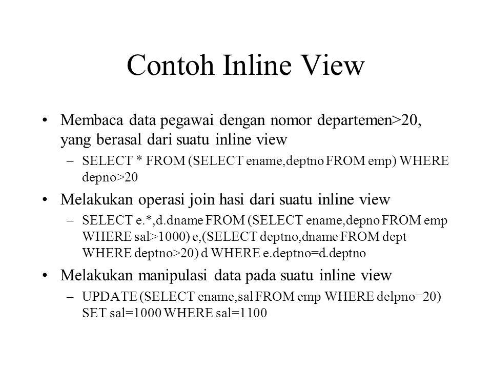 Contoh Inline View Membaca data pegawai dengan nomor departemen>20, yang berasal dari suatu inline view.