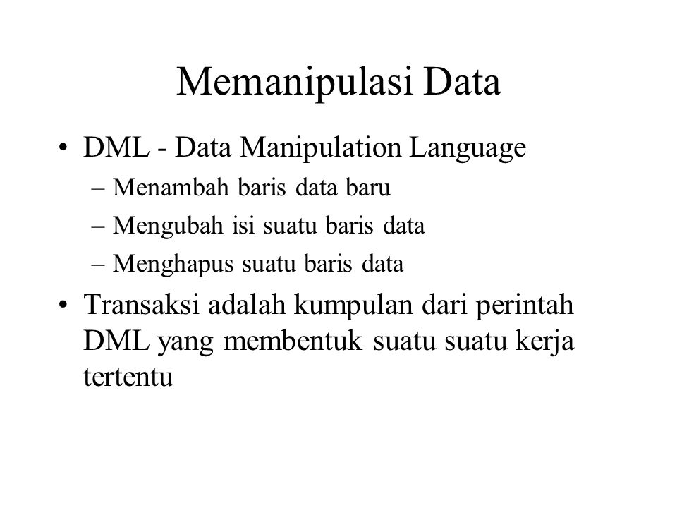 Memanipulasi Data DML - Data Manipulation Language