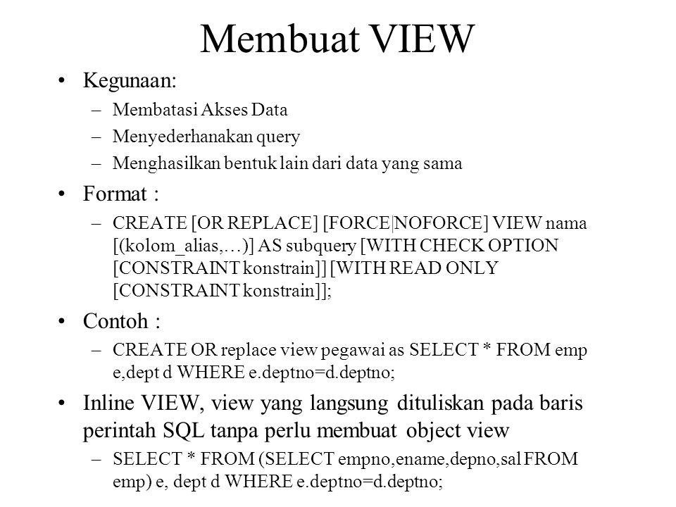 Membuat VIEW Kegunaan: Format : Contoh :