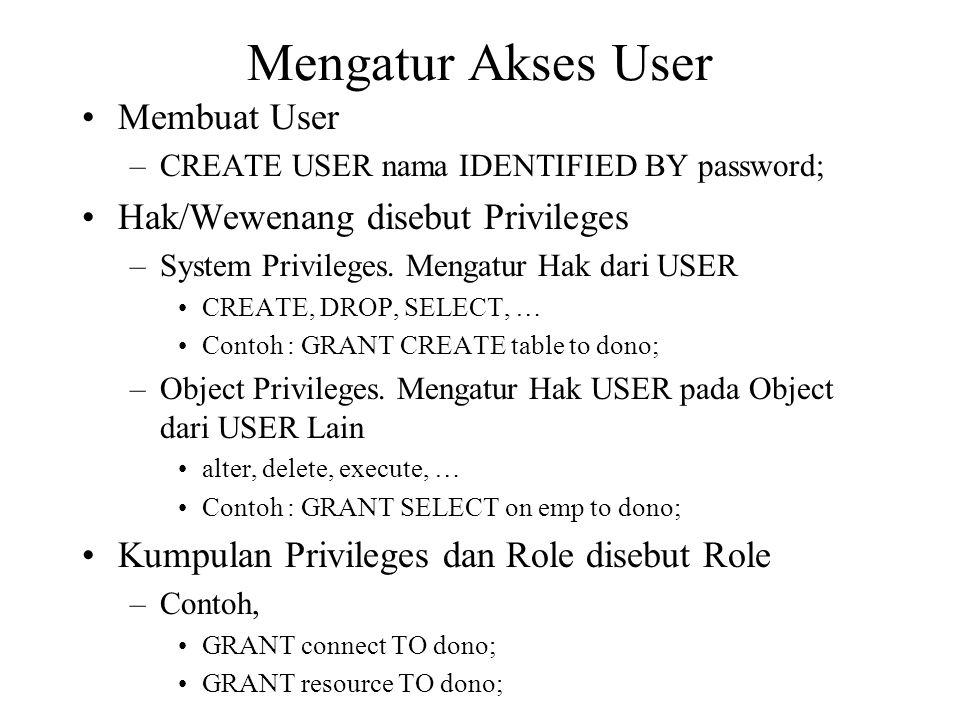 Mengatur Akses User Membuat User Hak/Wewenang disebut Privileges