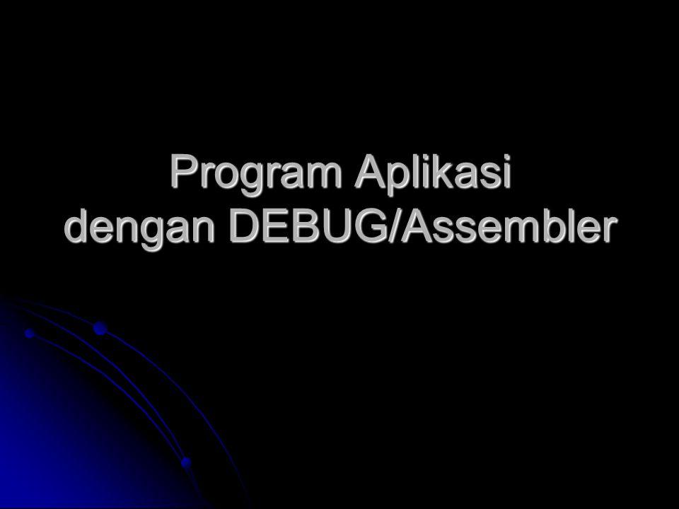 Program Aplikasi dengan DEBUG/Assembler