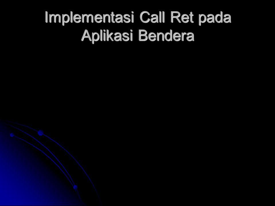 Implementasi Call Ret pada Aplikasi Bendera