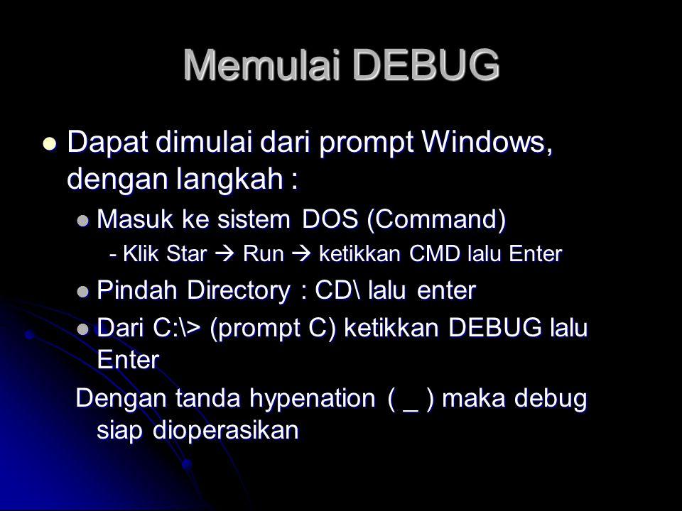 Memulai DEBUG Dapat dimulai dari prompt Windows, dengan langkah :
