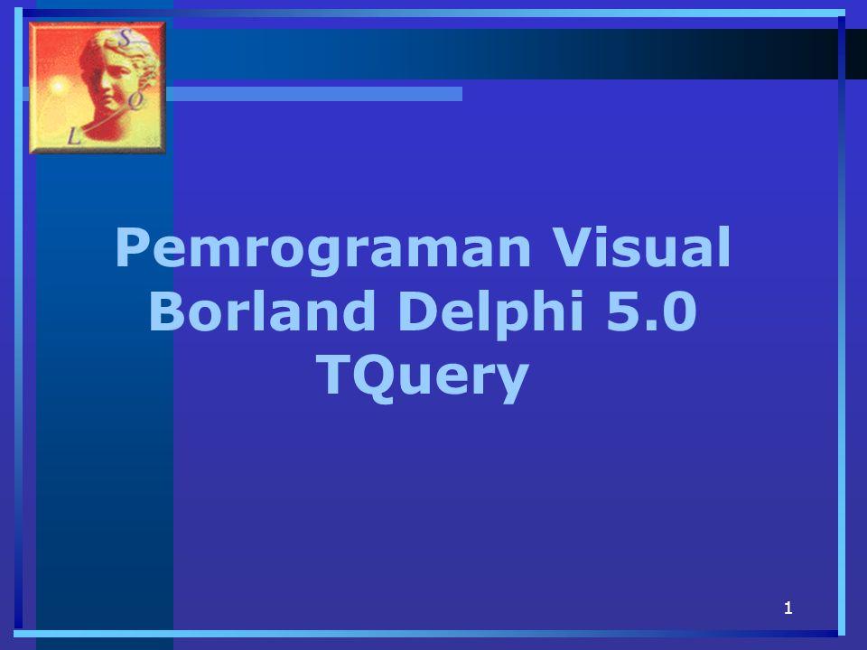 Pemrograman Visual Borland Delphi 5.0 TQuery
