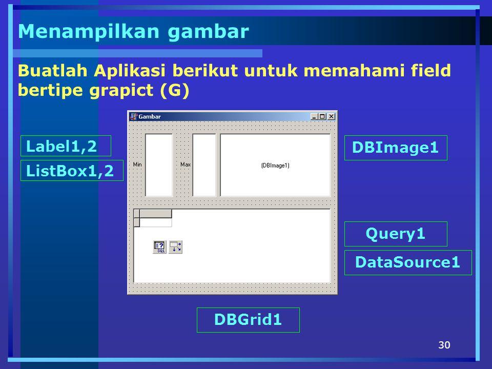 Menampilkan gambar Buatlah Aplikasi berikut untuk memahami field bertipe grapict (G) Label1,2. DBImage1.