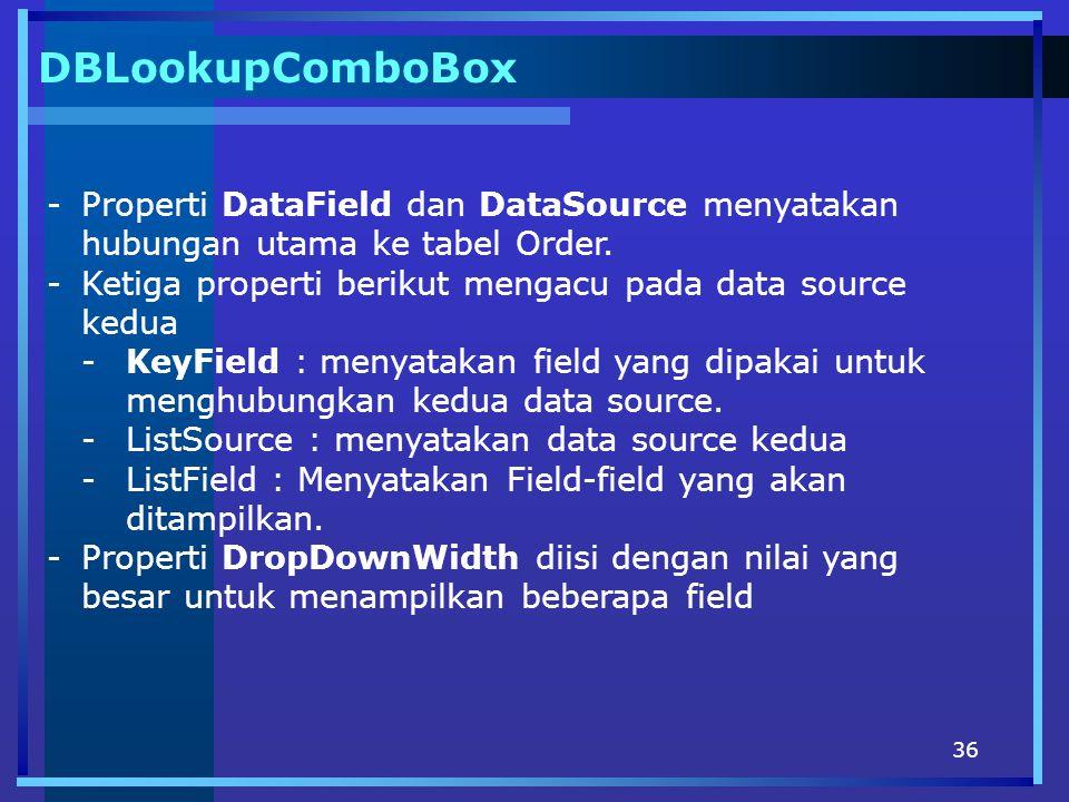 DBLookupComboBox Properti DataField dan DataSource menyatakan hubungan utama ke tabel Order. Ketiga properti berikut mengacu pada data source kedua.