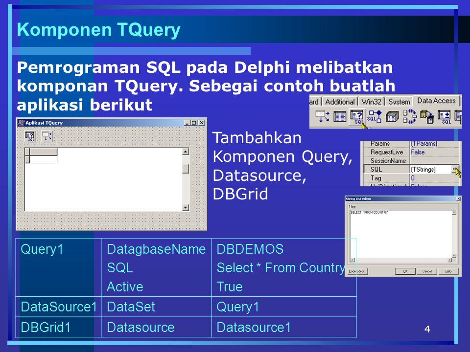 Komponen TQuery Pemrograman SQL pada Delphi melibatkan komponan TQuery. Sebegai contoh buatlah aplikasi berikut.