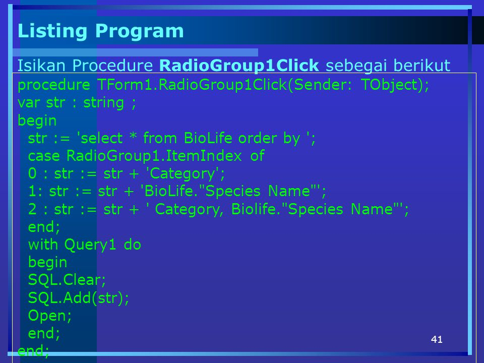 Listing Program Isikan Procedure RadioGroup1Click sebegai berikut