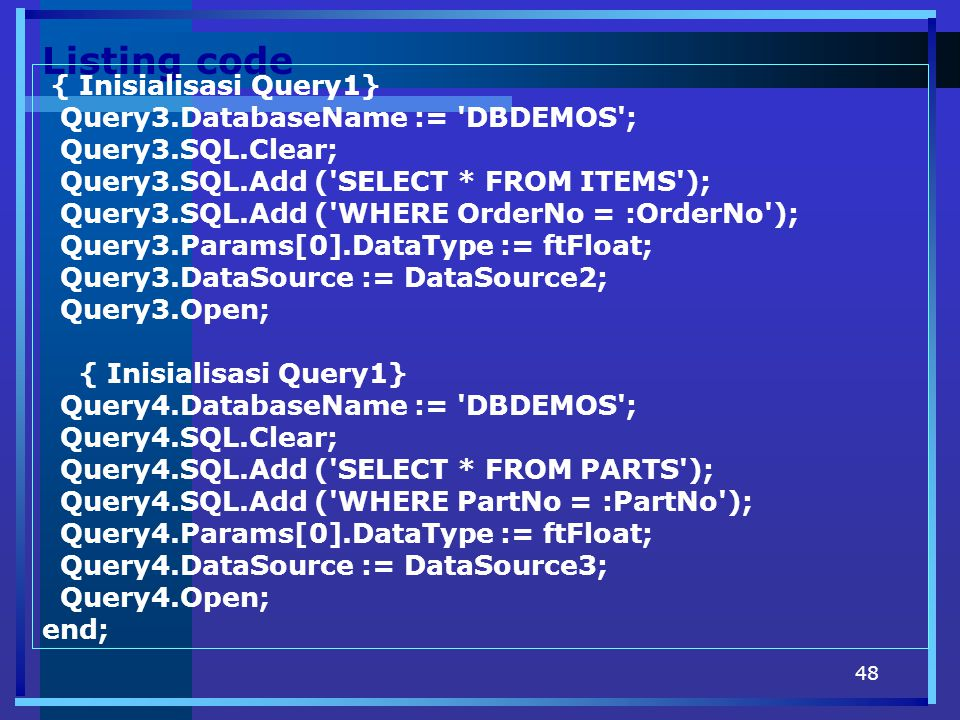 Listing code { Inisialisasi Query1} Query3.DatabaseName := DBDEMOS ;
