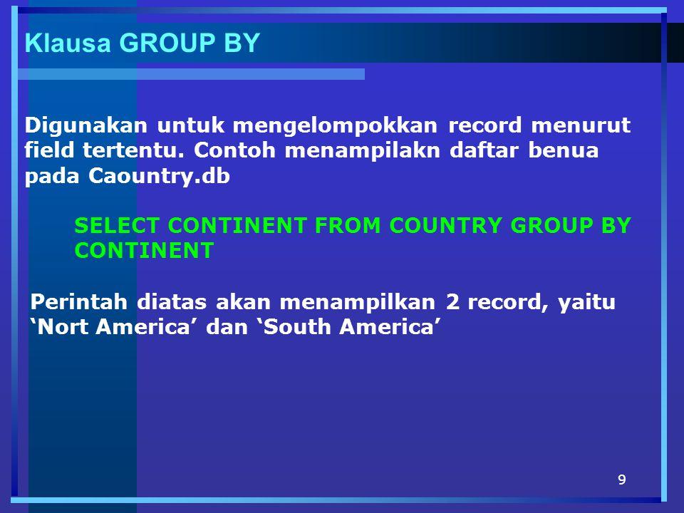 Klausa GROUP BY Digunakan untuk mengelompokkan record menurut field tertentu. Contoh menampilakn daftar benua pada Caountry.db.