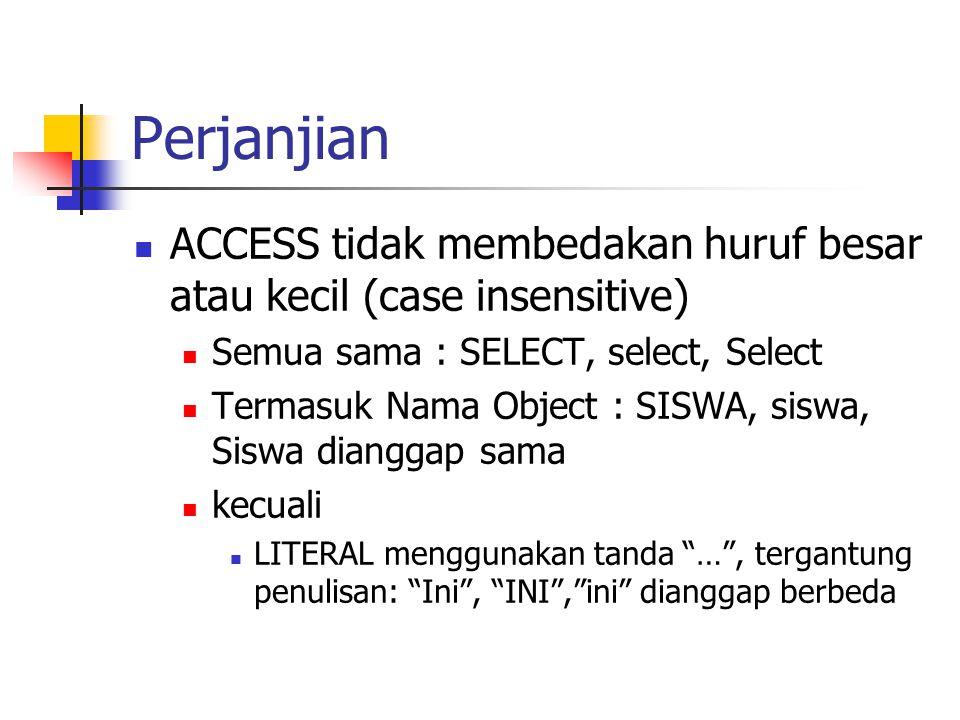 Perjanjian ACCESS tidak membedakan huruf besar atau kecil (case insensitive) Semua sama : SELECT, select, Select.