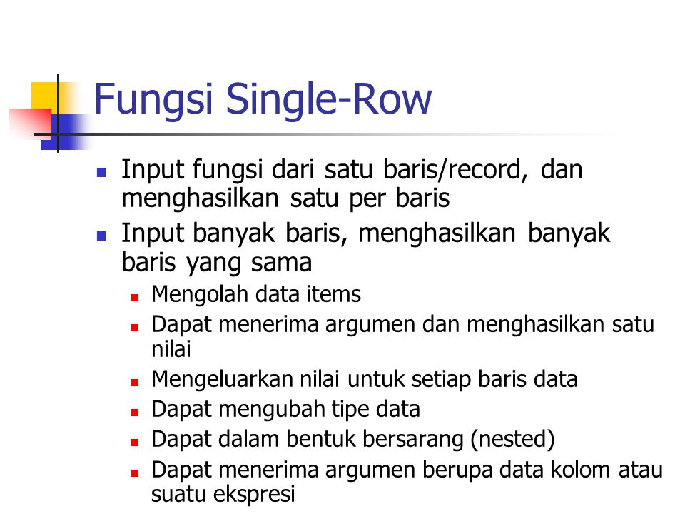 Fungsi Single-Row Input fungsi dari satu baris/record, dan menghasilkan satu per baris. Input banyak baris, menghasilkan banyak baris yang sama.
