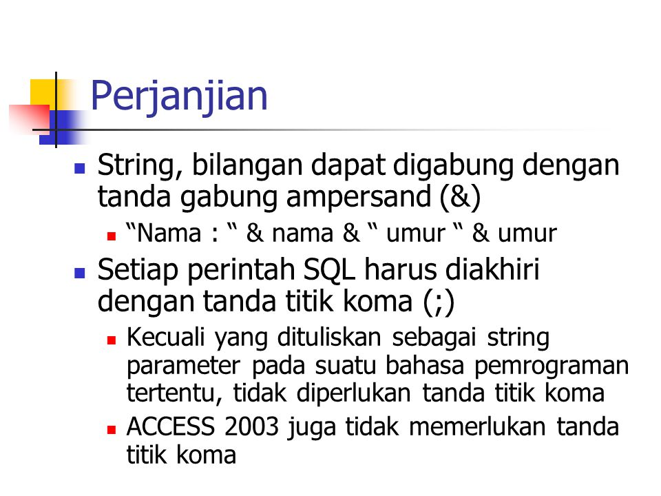 Perjanjian String, bilangan dapat digabung dengan tanda gabung ampersand (&) Nama : & nama & umur & umur.