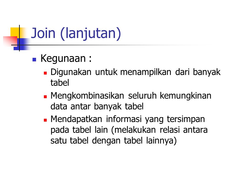 Join (lanjutan) Kegunaan :