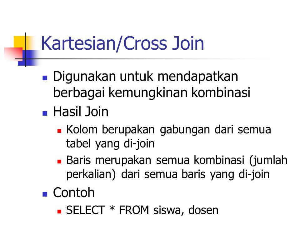 Kartesian/Cross Join Digunakan untuk mendapatkan berbagai kemungkinan kombinasi. Hasil Join. Kolom berupakan gabungan dari semua tabel yang di-join.