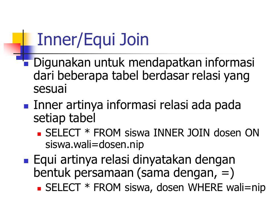 Inner/Equi Join Digunakan untuk mendapatkan informasi dari beberapa tabel berdasar relasi yang sesuai.