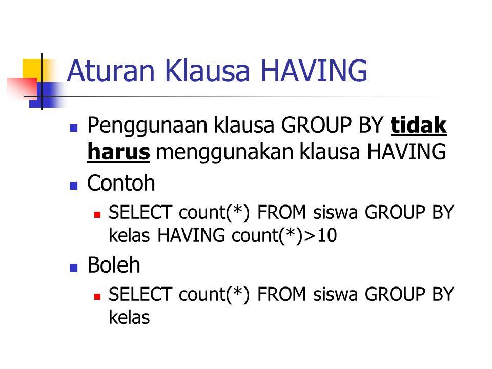 Aturan Klausa HAVING Penggunaan klausa GROUP BY tidak harus menggunakan klausa HAVING. Contoh.