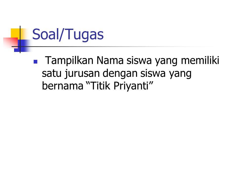 Soal/Tugas Tampilkan Nama siswa yang memiliki satu jurusan dengan siswa yang bernama Titik Priyanti