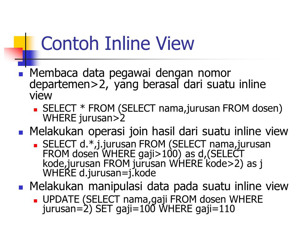 Contoh Inline View Membaca data pegawai dengan nomor departemen>2, yang berasal dari suatu inline view.