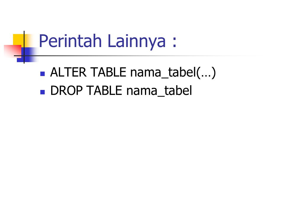 Perintah Lainnya : ALTER TABLE nama_tabel(…) DROP TABLE nama_tabel