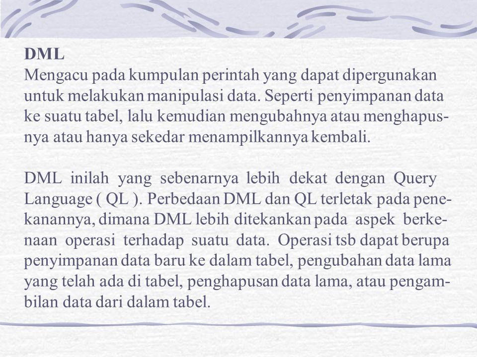 DML Mengacu pada kumpulan perintah yang dapat dipergunakan. untuk melakukan manipulasi data. Seperti penyimpanan data.