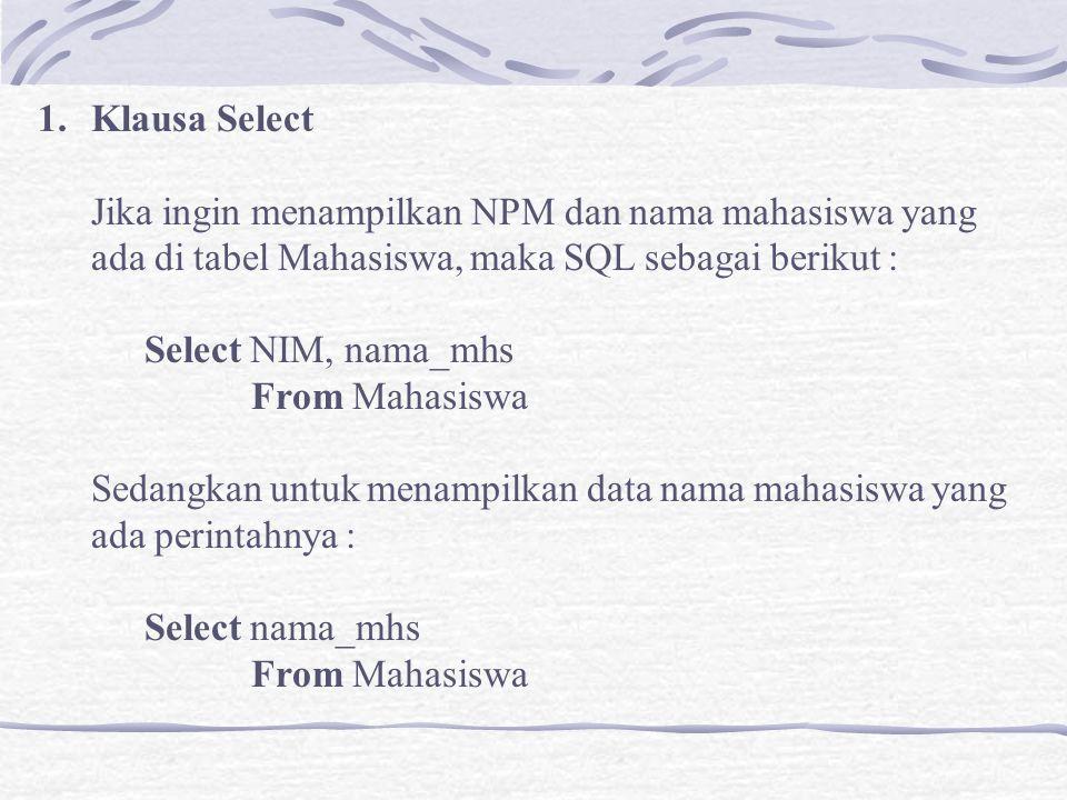 Klausa Select Jika ingin menampilkan NPM dan nama mahasiswa yang. ada di tabel Mahasiswa, maka SQL sebagai berikut :