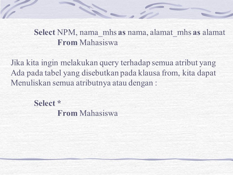 Select NPM, nama_mhs as nama, alamat_mhs as alamat