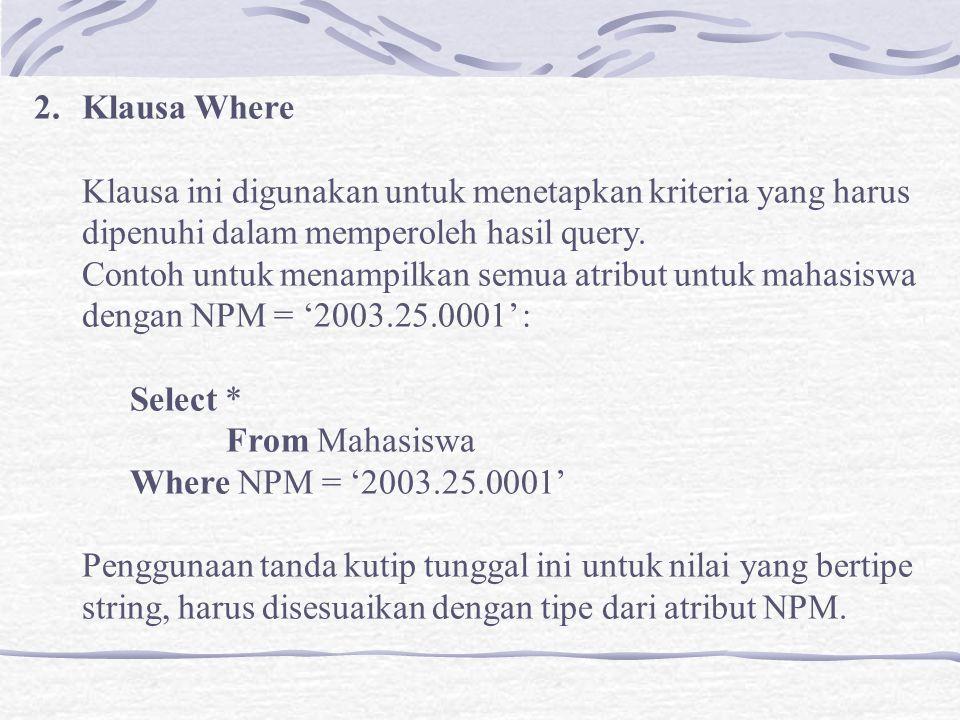 Klausa Where Klausa ini digunakan untuk menetapkan kriteria yang harus. dipenuhi dalam memperoleh hasil query.