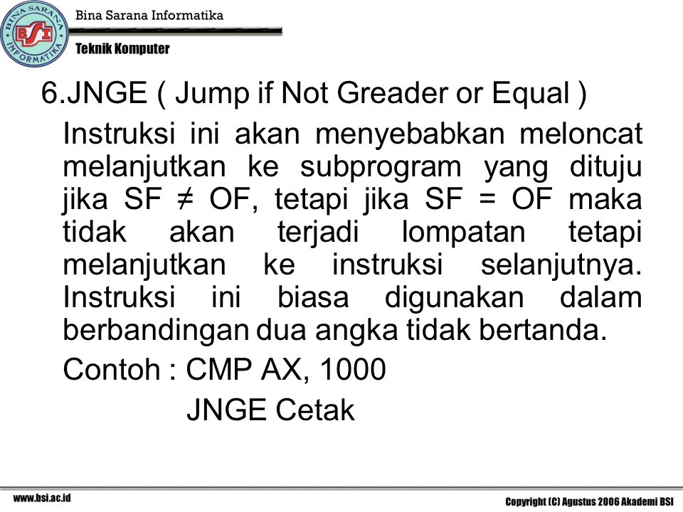 JNGE ( Jump if Not Greader or Equal )