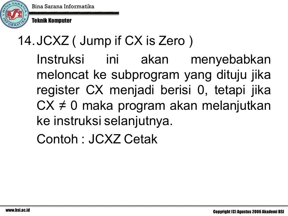 JCXZ ( Jump if CX is Zero )