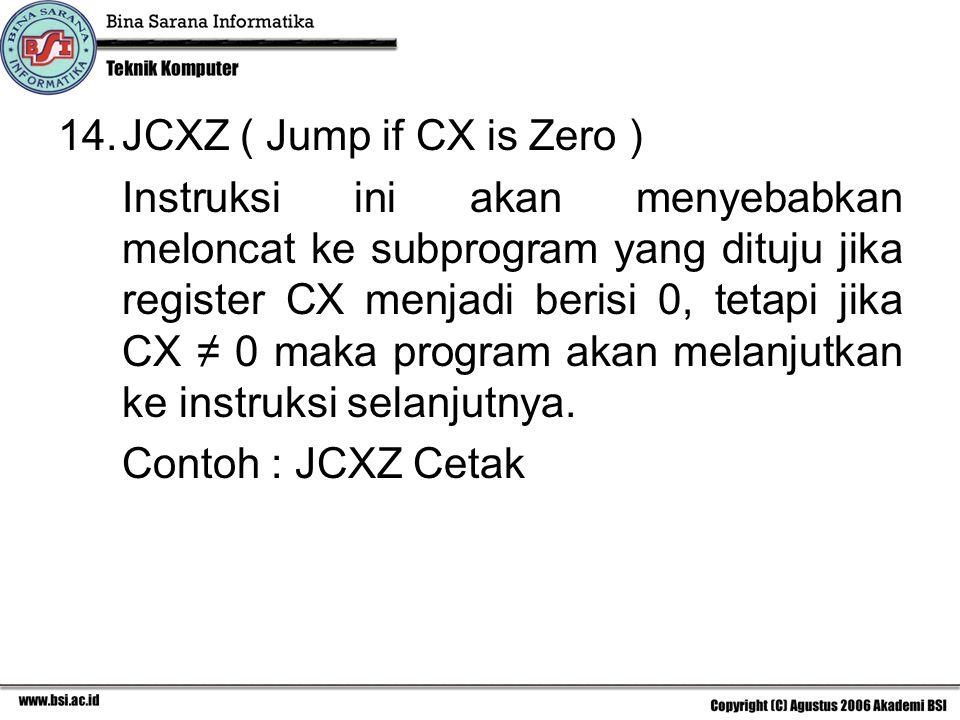 JCXZ ( Jump if CX is Zero )