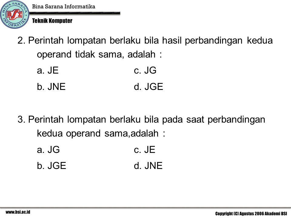 2. Perintah lompatan berlaku bila hasil perbandingan kedua operand tidak sama, adalah :