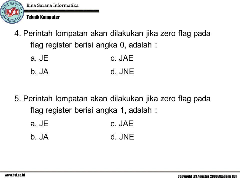 4. Perintah lompatan akan dilakukan jika zero flag pada flag register berisi angka 0, adalah :