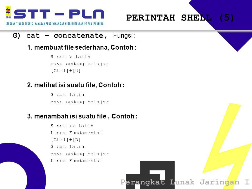 PERINTAH SHELL (5) G) cat – concatenate, Fungsi :