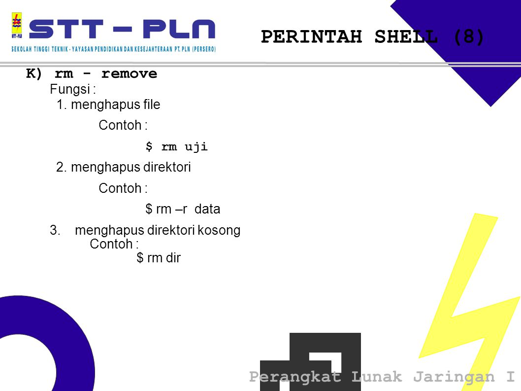 PERINTAH SHELL (8) K) rm - remove Fungsi : 1. menghapus file Contoh :