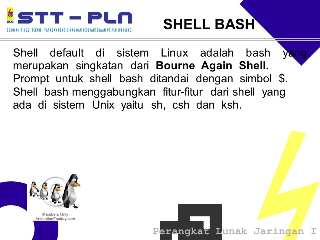 SHELL BASH Shell default di sistem Linux adalah bash yang merupakan singkatan dari Bourne Again Shell.