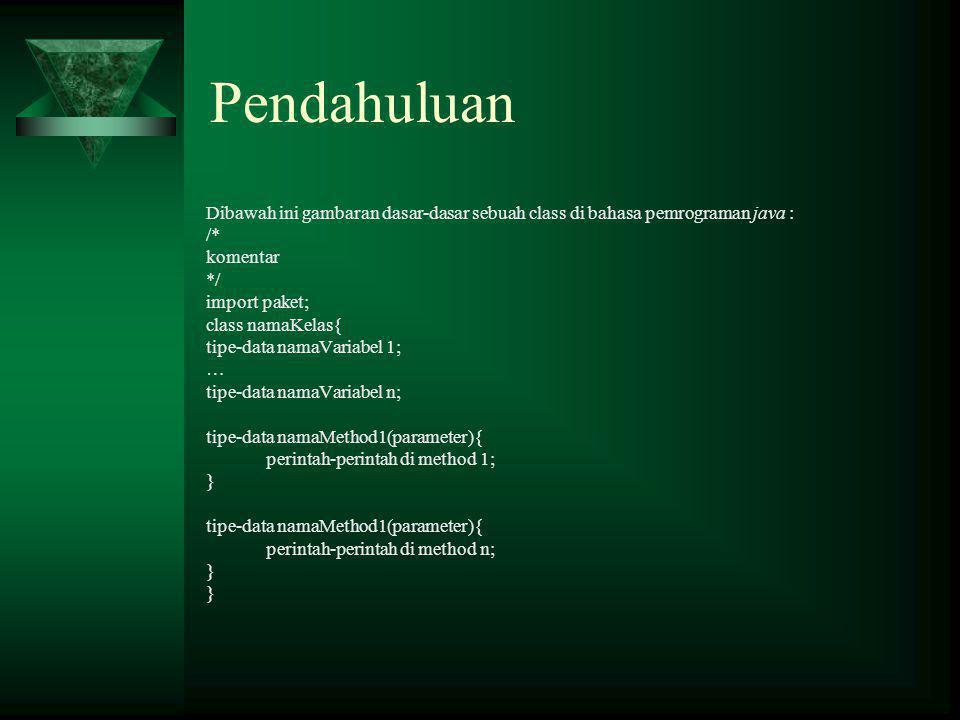 Pendahuluan Dibawah ini gambaran dasar-dasar sebuah class di bahasa pemrograman java : /* komentar.