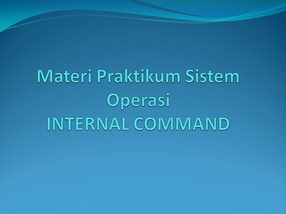 Materi Praktikum Sistem Operasi INTERNAL COMMAND