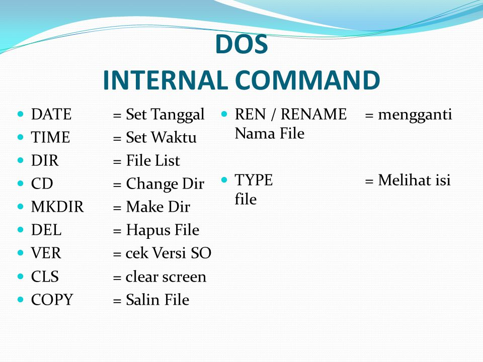 DOS INTERNAL COMMAND DATE = Set Tanggal TIME = Set Waktu