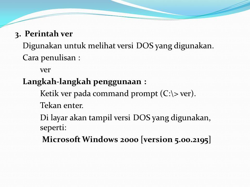 3. Perintah ver Digunakan untuk melihat versi DOS yang digunakan
