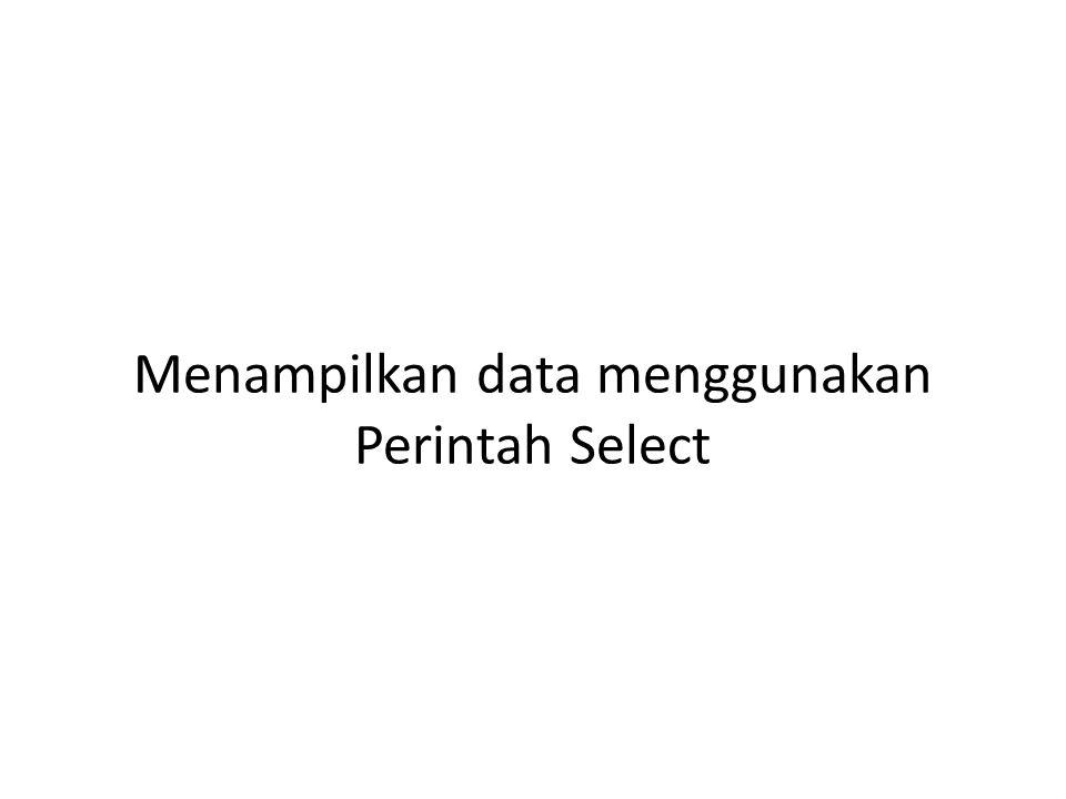 Menampilkan data menggunakan Perintah Select