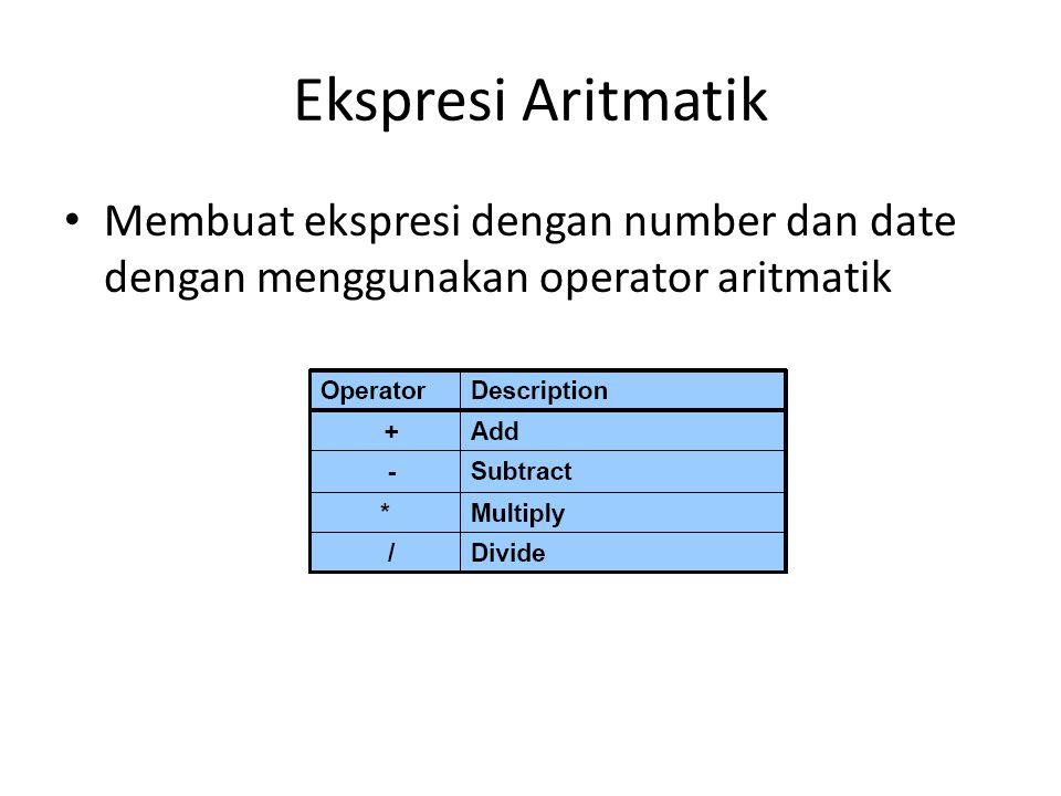 Ekspresi Aritmatik Membuat ekspresi dengan number dan date dengan menggunakan operator aritmatik