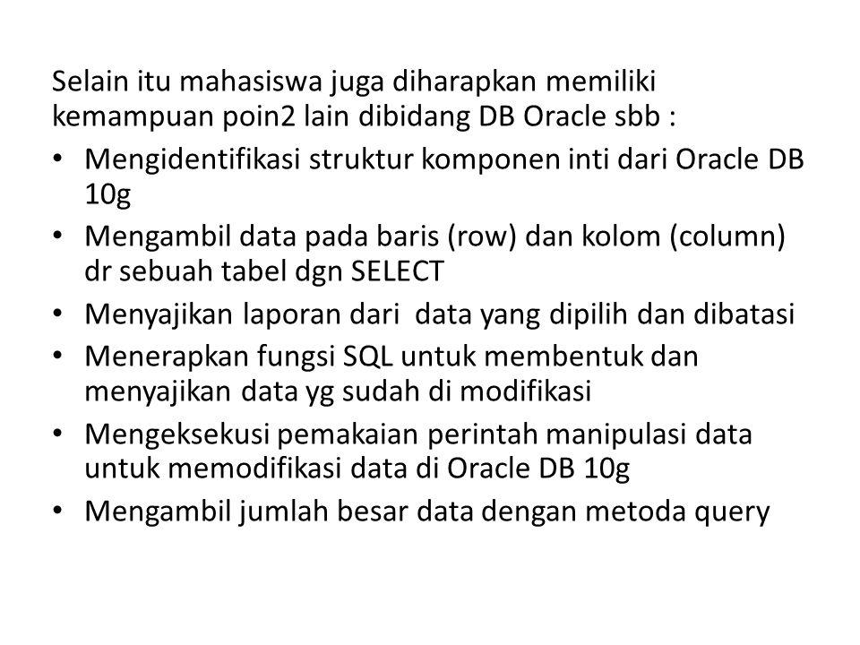 Selain itu mahasiswa juga diharapkan memiliki kemampuan poin2 lain dibidang DB Oracle sbb :