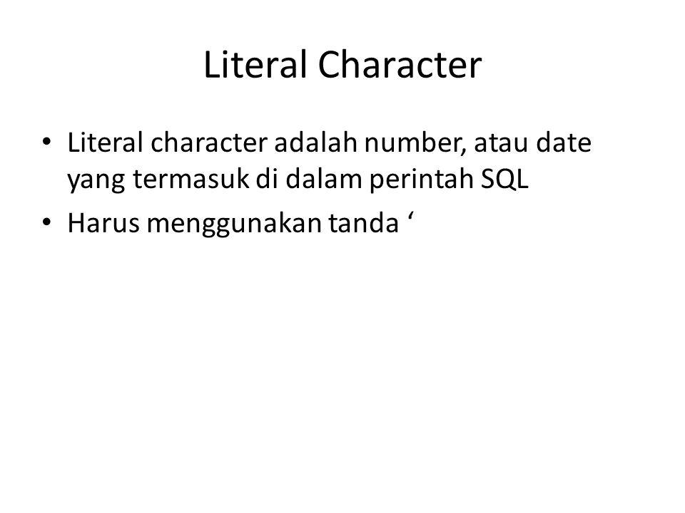 Literal Character Literal character adalah number, atau date yang termasuk di dalam perintah SQL.