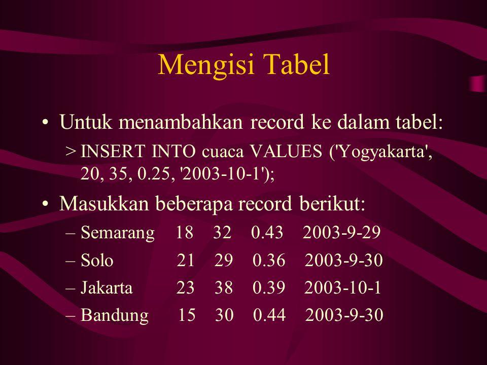 Mengisi Tabel Untuk menambahkan record ke dalam tabel: