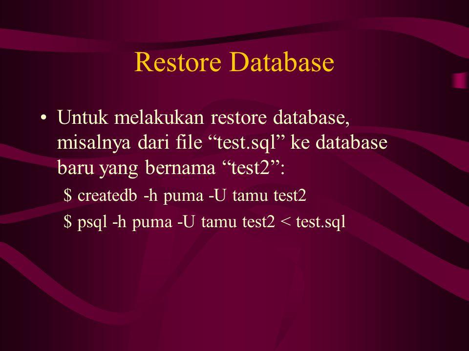 Restore Database Untuk melakukan restore database, misalnya dari file test.sql ke database baru yang bernama test2 :
