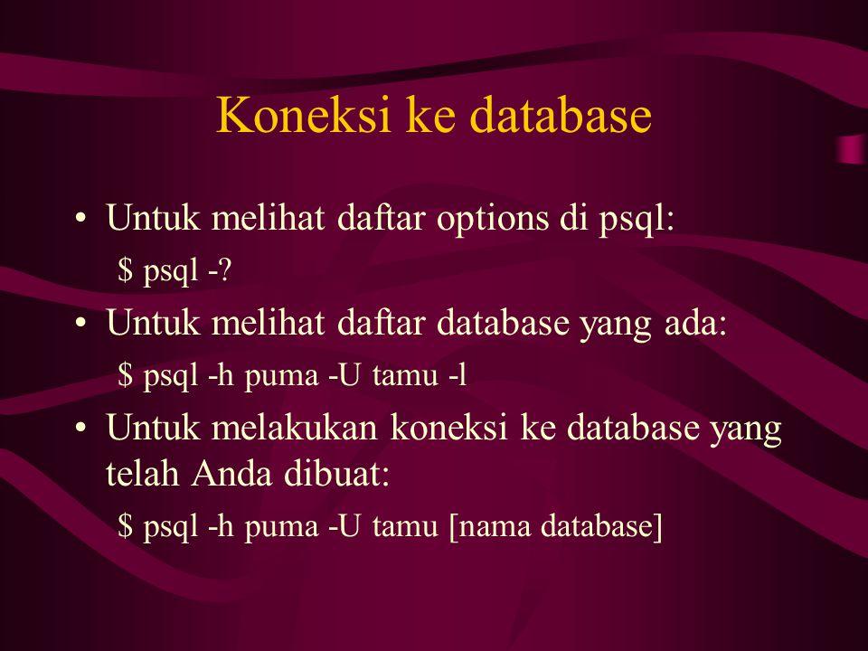 Koneksi ke database Untuk melihat daftar options di psql:
