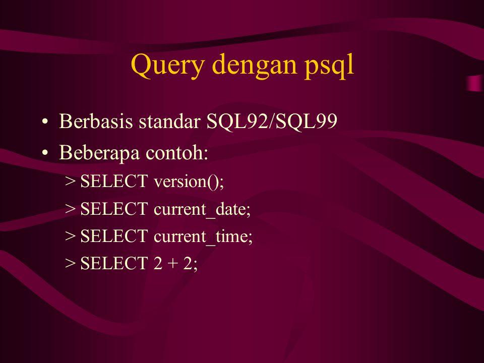 Query dengan psql Berbasis standar SQL92/SQL99 Beberapa contoh: