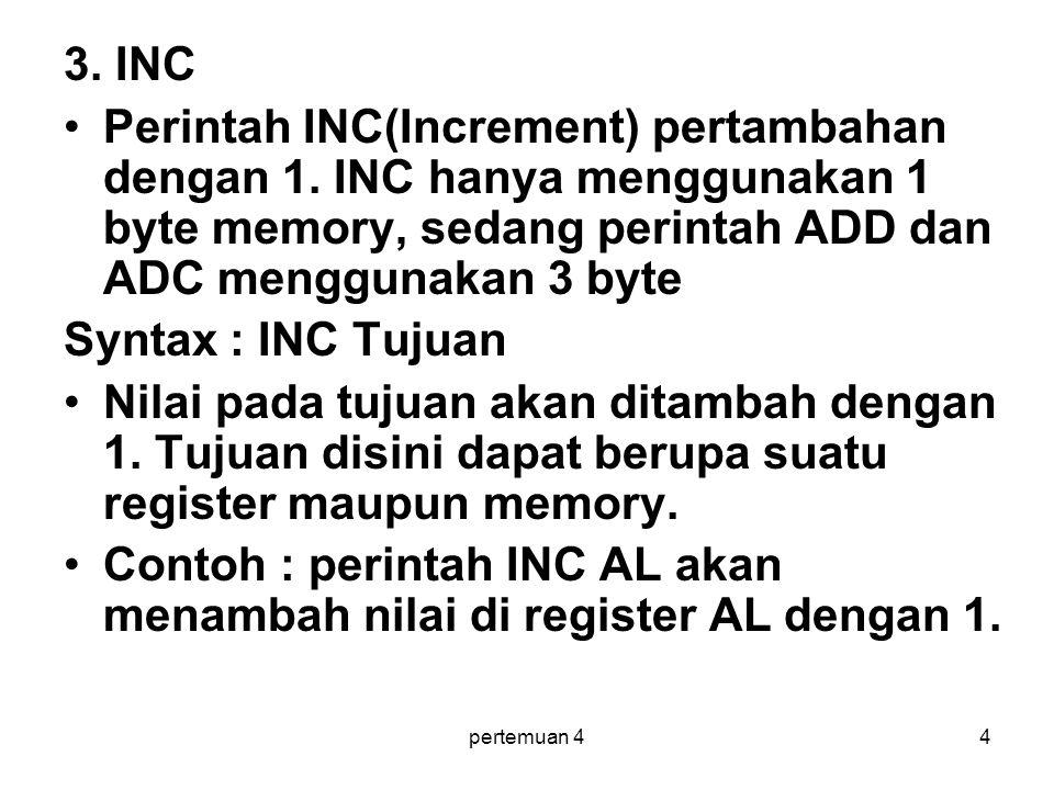 Contoh : perintah INC AL akan menambah nilai di register AL dengan 1.